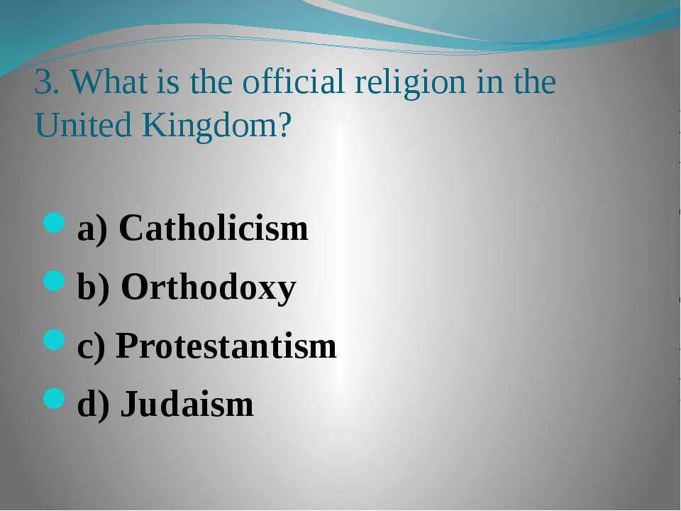 3. What is the official religion in the United Kingdom? a) Catholicism b) Ort...