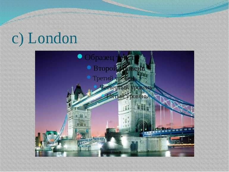 c) London