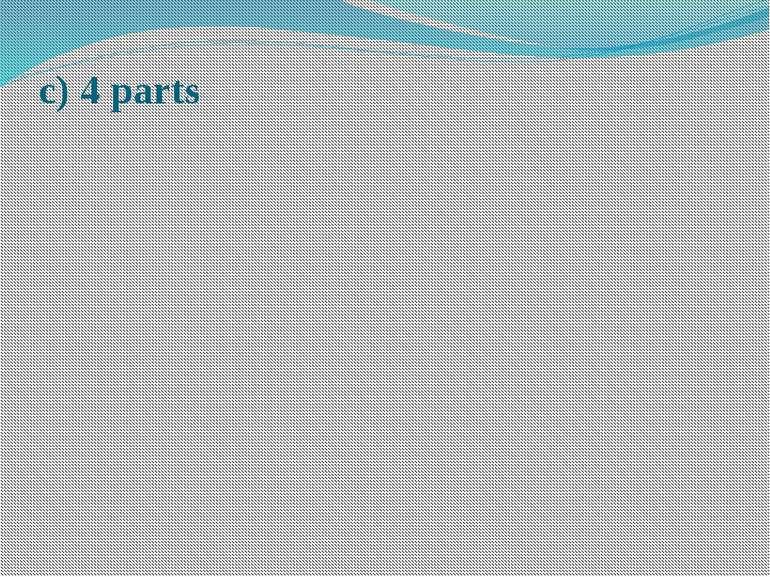 c) 4 parts