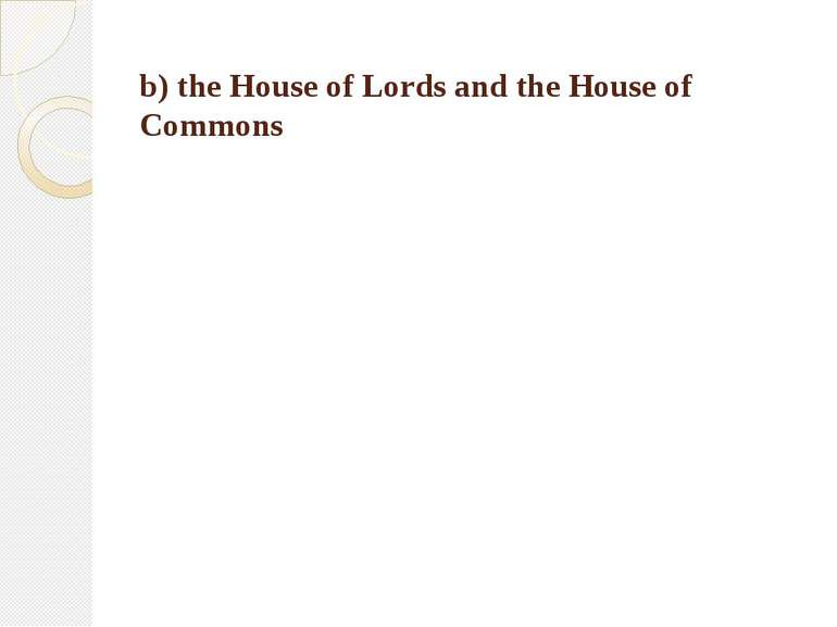 b) the House of Lords and the House of Commons