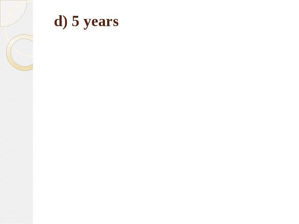 d) 5 years
