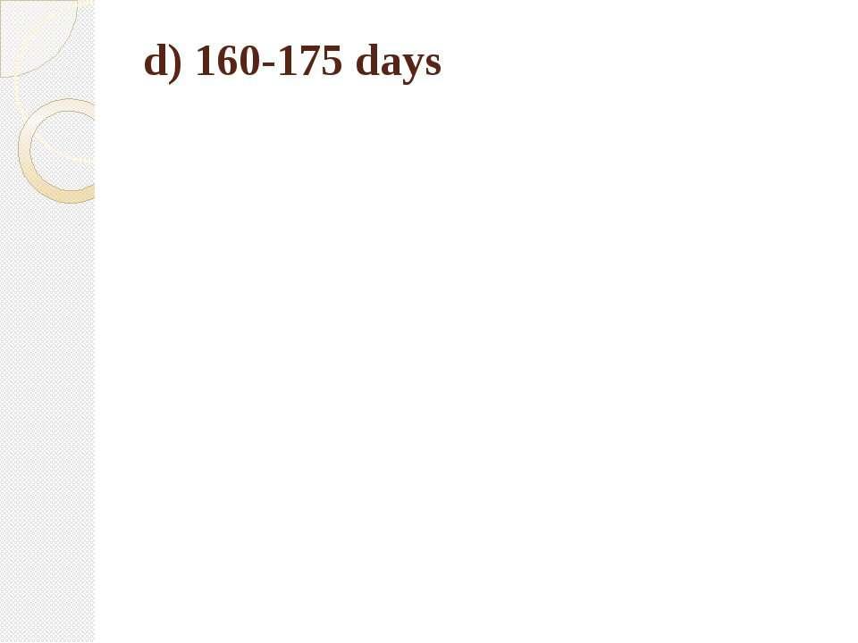 d) 160-175 days