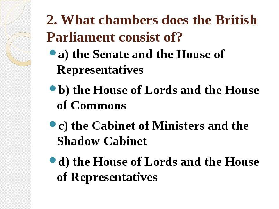 2. What chambers does the British Parliament consist of? a) the Senate and th...