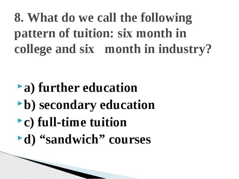 "a) further education b) secondary education c) full-time tuition d) ""sandwich..."