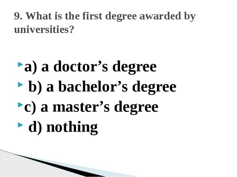 a) a doctor's degree b) a bachelor's degree c) a master's degree d) nothing 9...