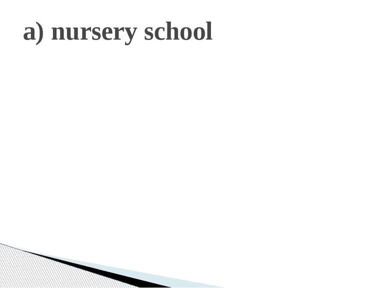 a) nursery school