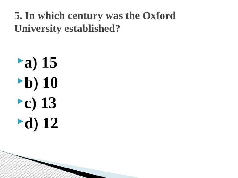 a) 15 b) 10 c) 13 d) 12 5. In which century was the Oxford University establi...