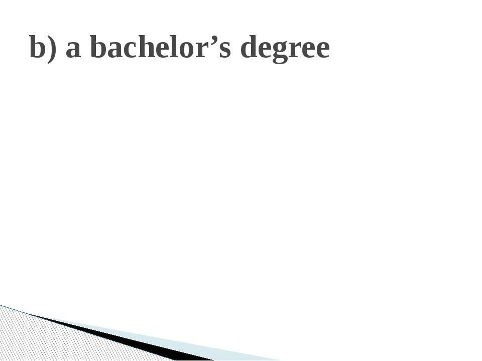 b) a bachelor's degree