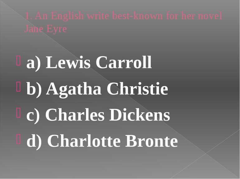 1. An English write best-known for her novel Jane Eyre a) Lewis Carroll b) Ag...