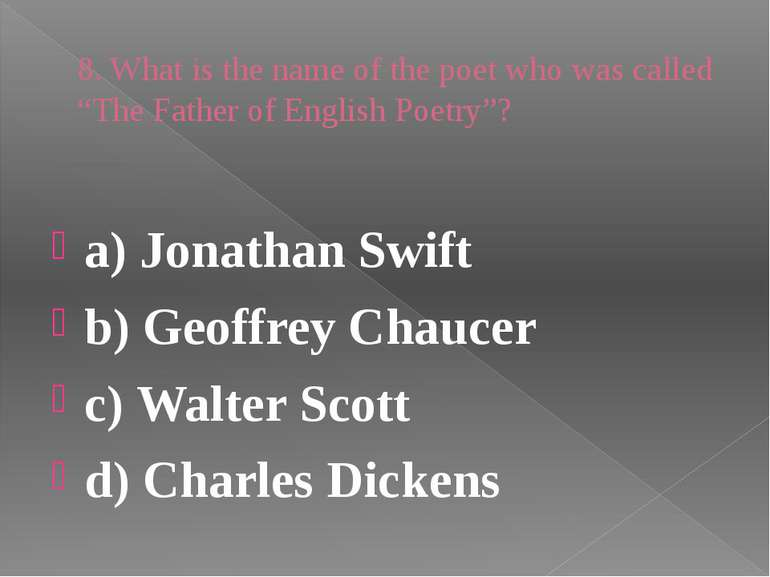 "8. What is the name of the poet who was called ""The Father of English Poetry""..."