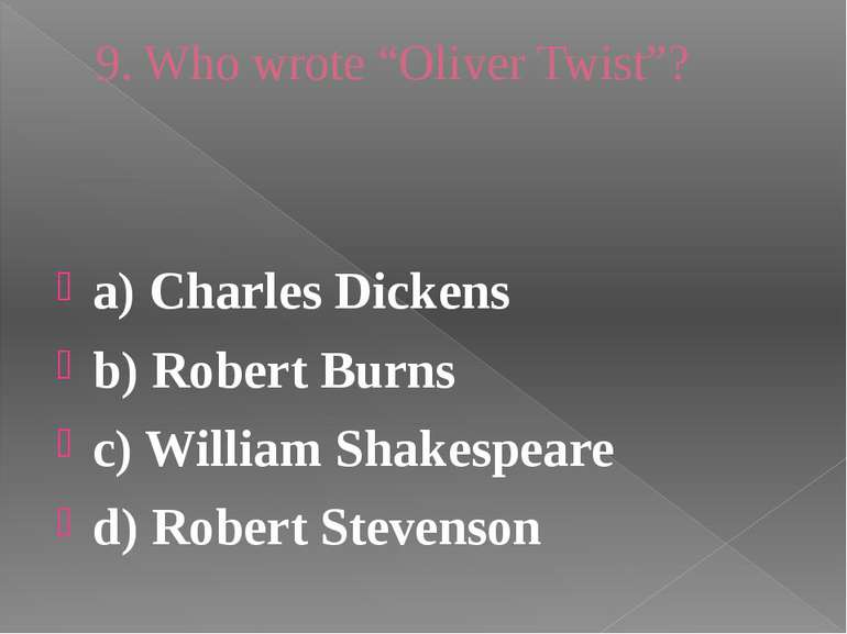 """9. Who wrote """"Oliver Twist""""? a) Charles Dickens b) Robert Burns c) William Sh..."""