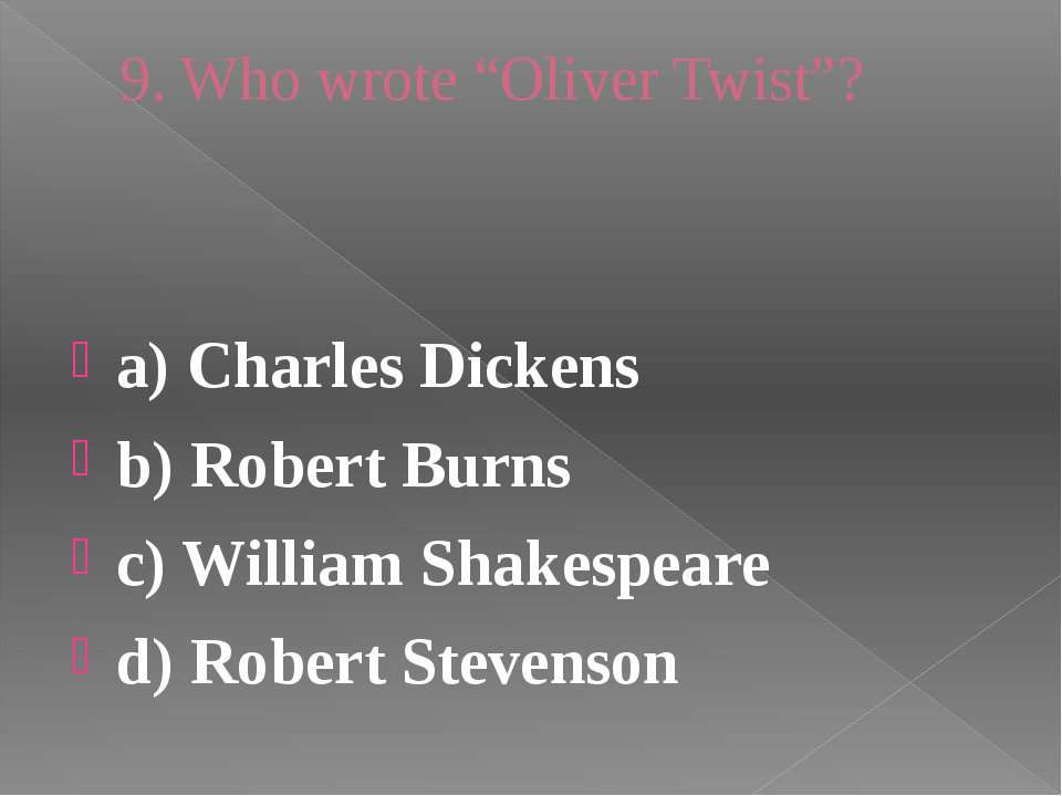 "9. Who wrote ""Oliver Twist""? a) Charles Dickens b) Robert Burns c) William Sh..."