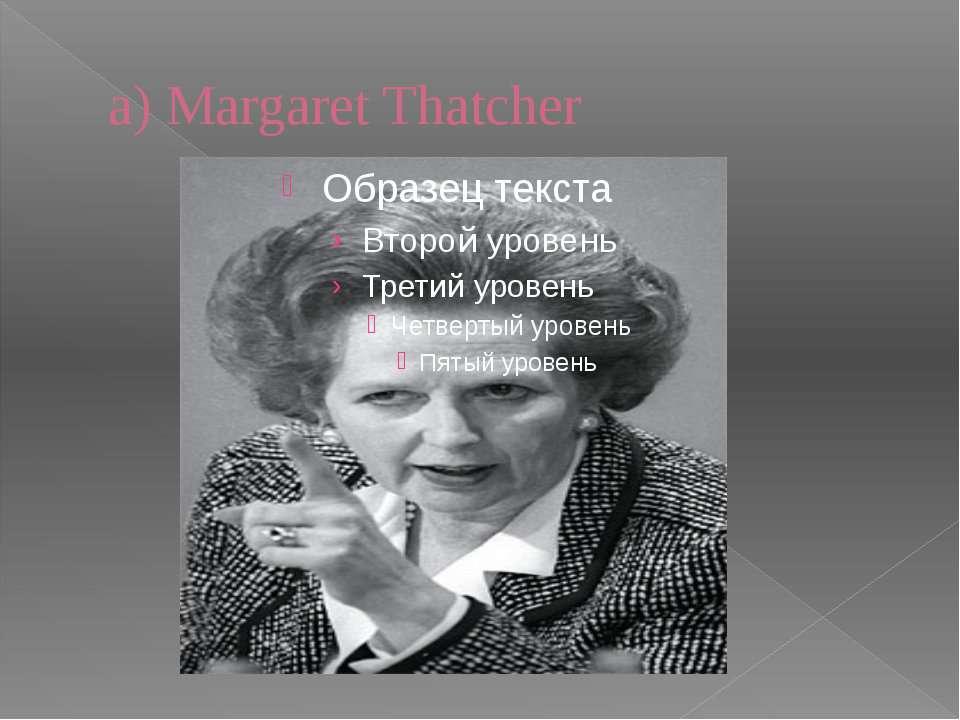 a) Margaret Thatcher