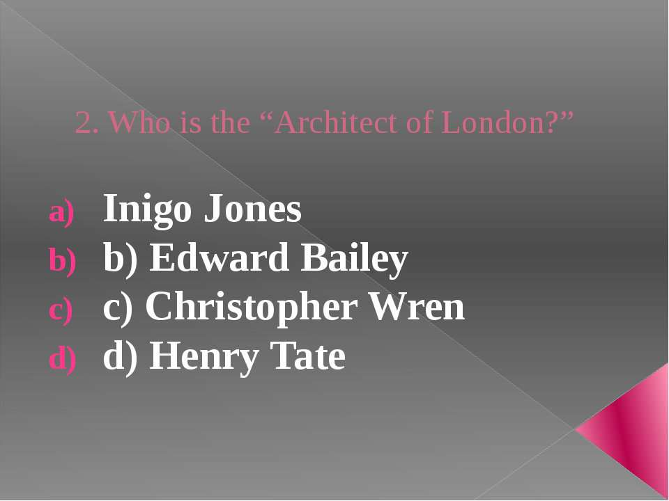 "2. Who is the ""Architect of London?"" Inigo Jones b) Edward Bailey c) Christop..."