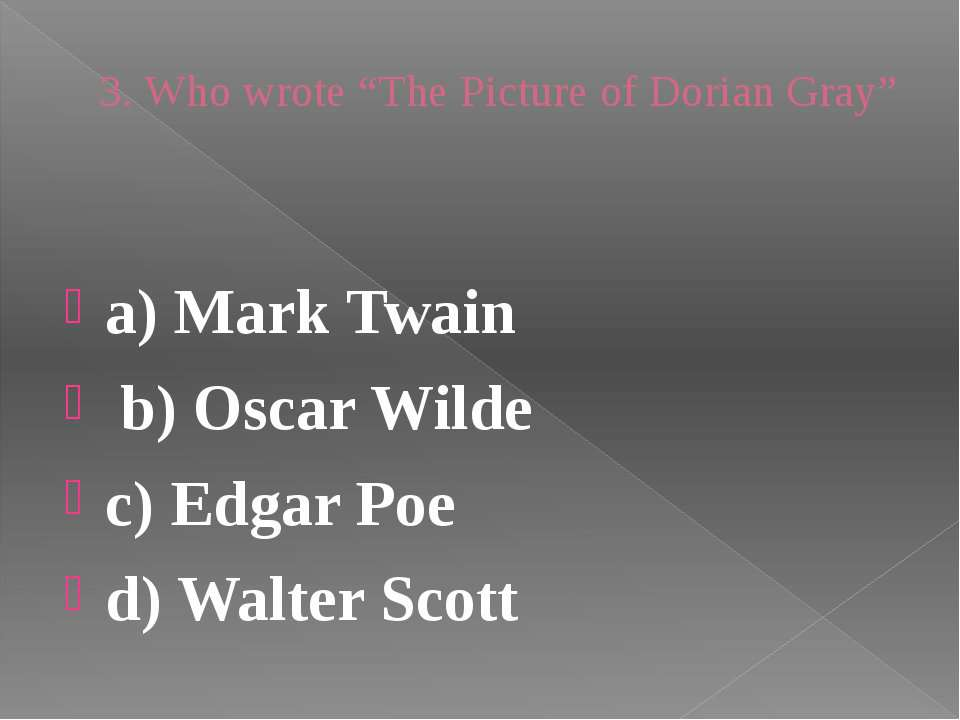 "3. Who wrote ""The Picture of Dorian Gray"" a) Mark Twain b) Oscar Wilde c) Edg..."