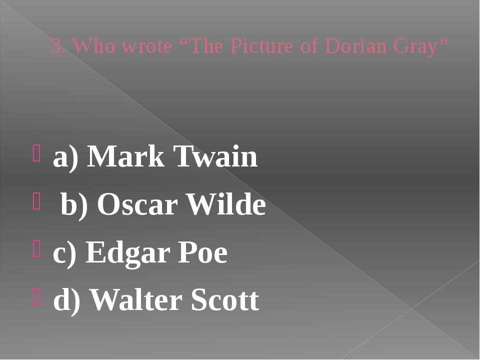 "3. Who wrote ""The Picture of Dorian Gray"" a) Mark Twain b) Oscar Wilde c) Edg..."