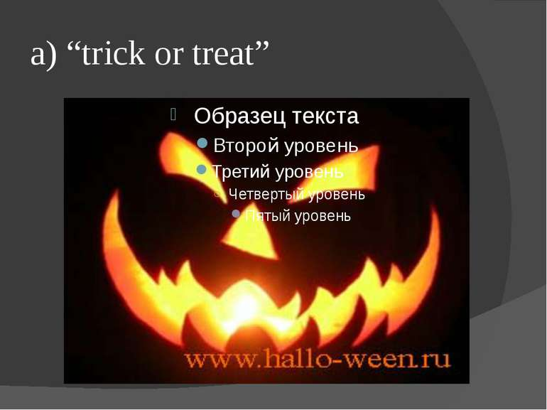 "a) ""trick or treat"""