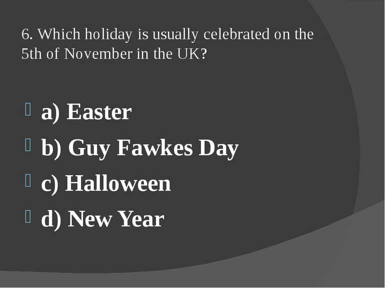 6. Which holiday is usually celebrated on the 5th of November in the UK? a) E...