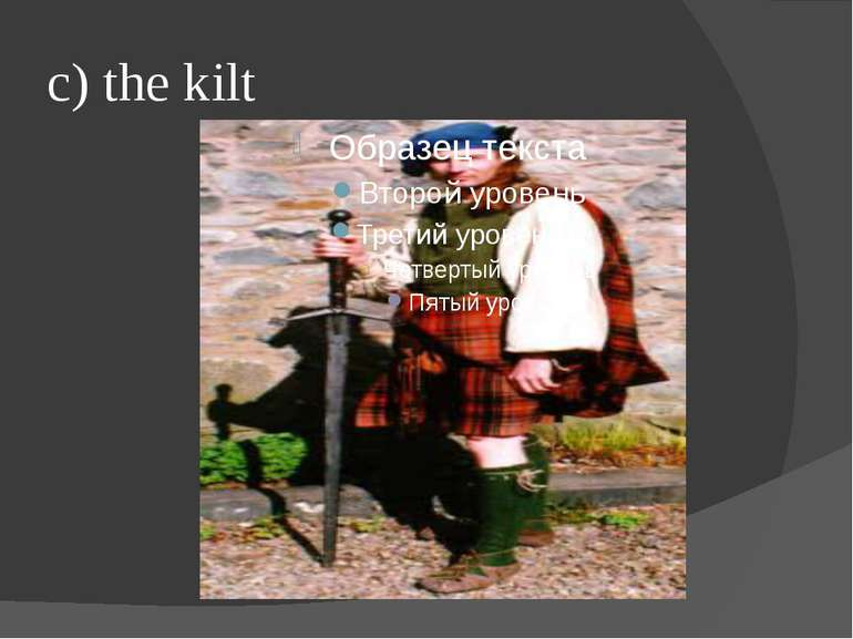 c) the kilt