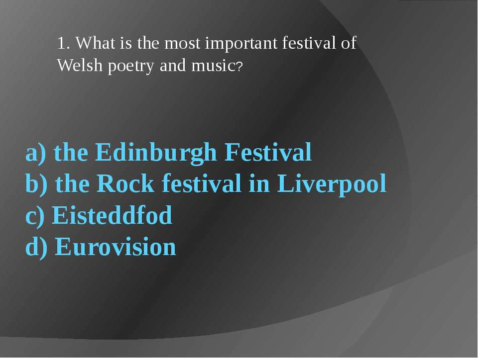 a) the Edinburgh Festival b) the Rock festival in Liverpool c) Eisteddfod d) ...