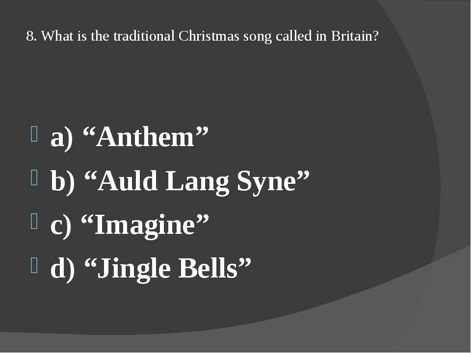 "8. What is the traditional Christmas song called in Britain? a) ""Anthem"" b) ""..."