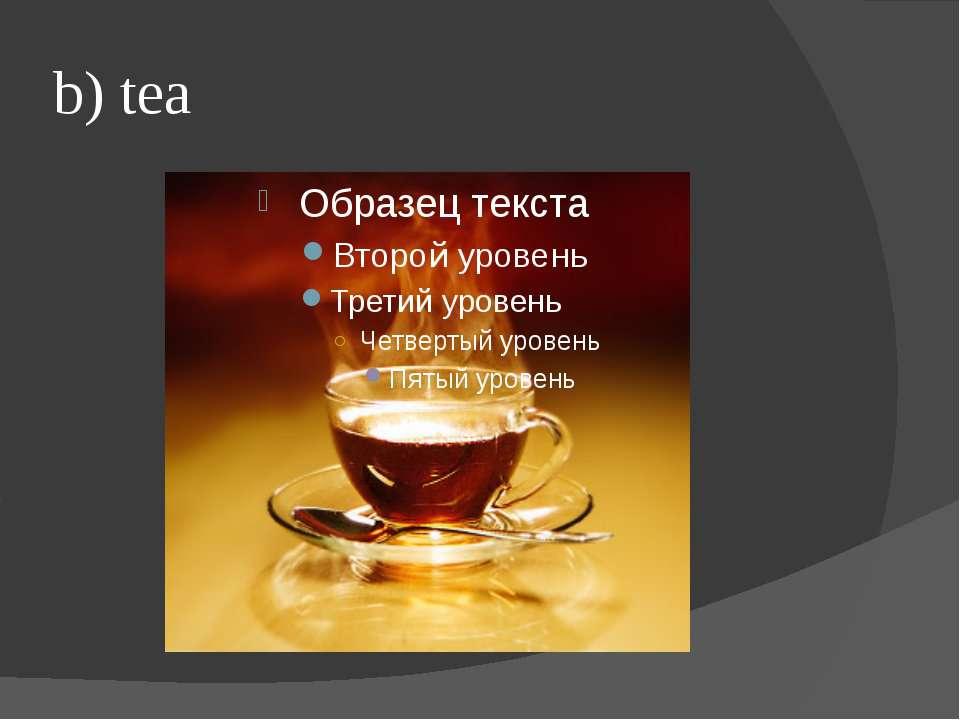 b) tea