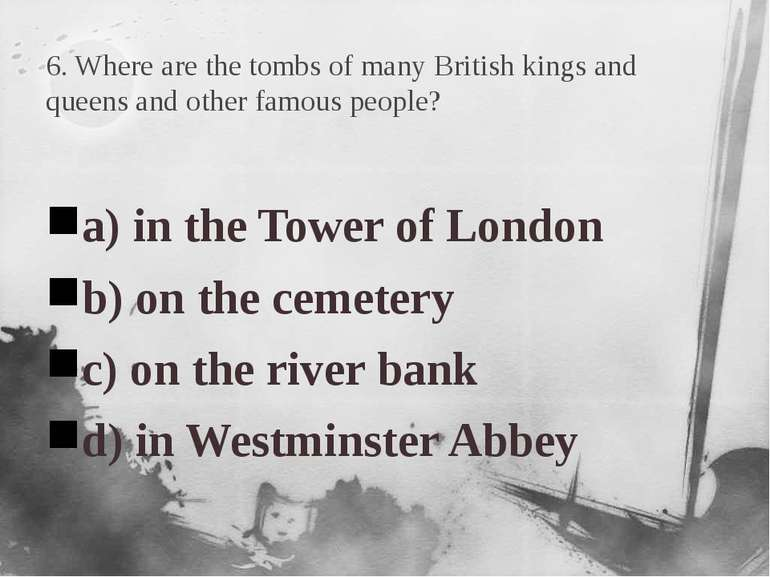 6. Where are the tombs of many British kings and queens and other famous peop...
