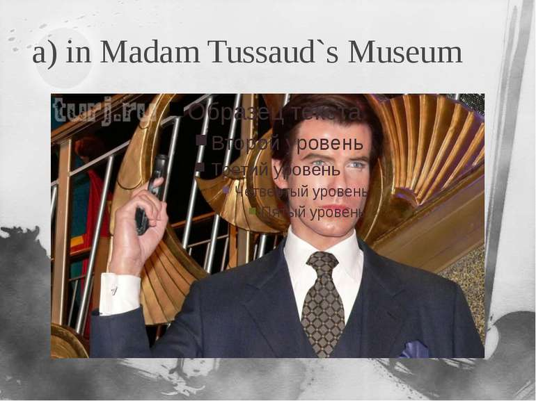 a) in Madam Tussaud`s Museum