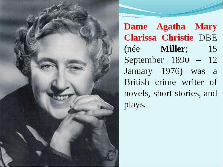 Dame Agatha Mary Clarissa Christie DBE (née Miller; 15 September 1890 – 12 Ja...