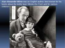 Alan Alexander Milne was an English author, best known for his books about th...