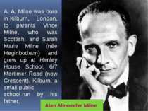 A. A. Milne was born in Kilburn, London, to parents Vince Milne, who was Scot...