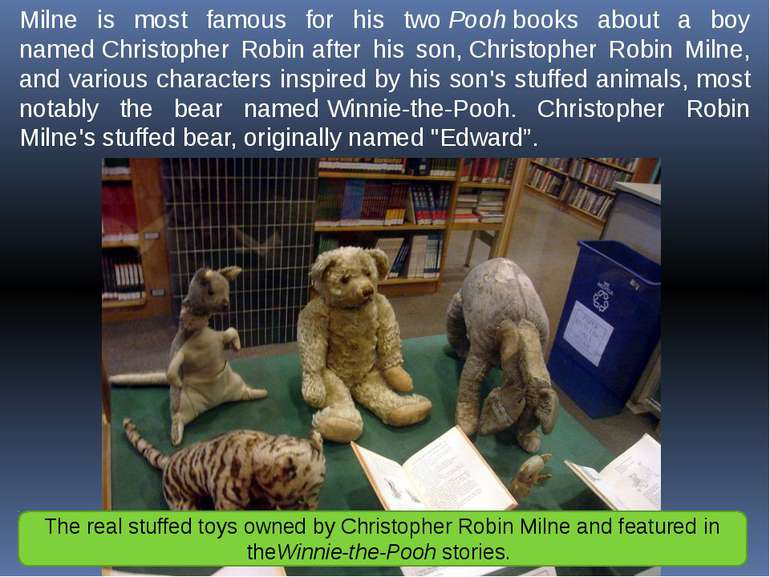 Milne is most famous for his two Pooh books about a boy named Christopher Rob...