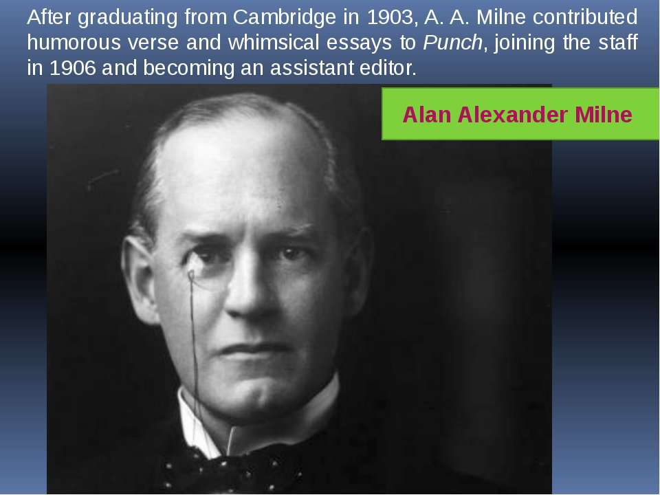 After graduating from Cambridge in 1903, A. A. Milne contributed humorous ver...