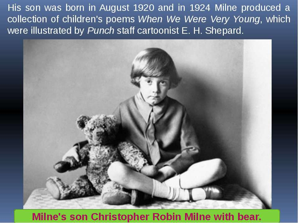 His son was born in August 1920 and in 1924 Milne produced a collection of ch...