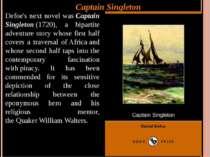 Captain Singleton Defoe's next novel wasCaptain Singleton(1720), a bipartit...