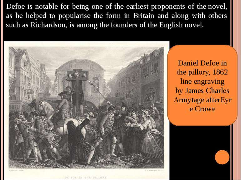 Defoe is notable for being one of the earliest proponents of thenovel, as he...
