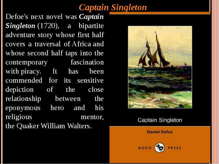 Captain Singleton Defoe's next novel was Captain Singleton (1720), a bipartit...