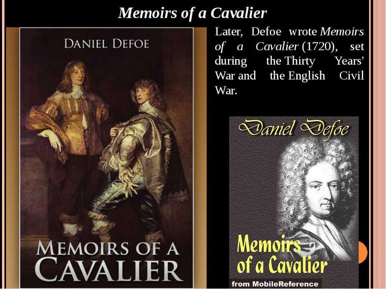 Memoirs of a Cavalier Later, Defoe wrote Memoirs of a Cavalier (1720), set du...