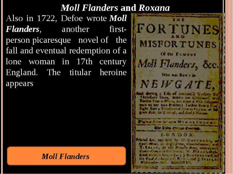 Moll FlandersandRoxana Also in 1722, Defoe wroteMoll Flanders, another fir...