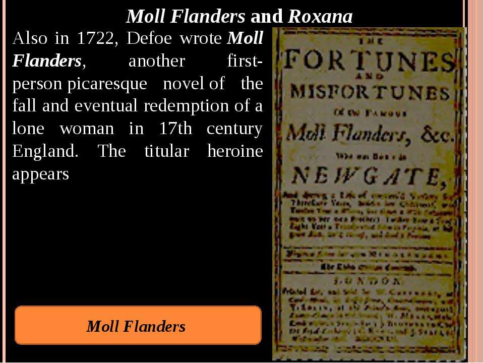 Moll Flanders and Roxana Also in 1722, Defoe wrote Moll Flanders, another fir...