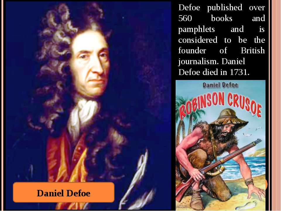 Defoe published over 560 books and pamphlets and is considered to be the foun...