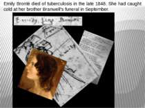 Emily Brontë died of tuberculosis in the late 1848. She had caught cold at he...