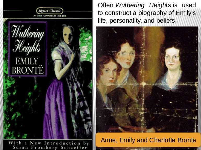 Often Wuthering Heights is used to construct a biography of Emily's life, per...