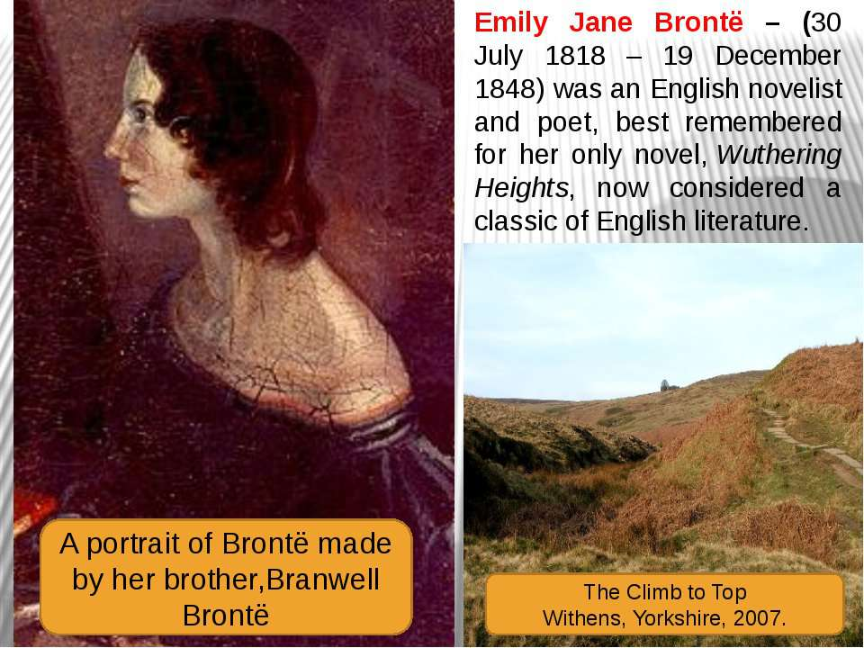 Emily Jane Brontë – (30 July 1818 – 19 December 1848) was an English novelist...
