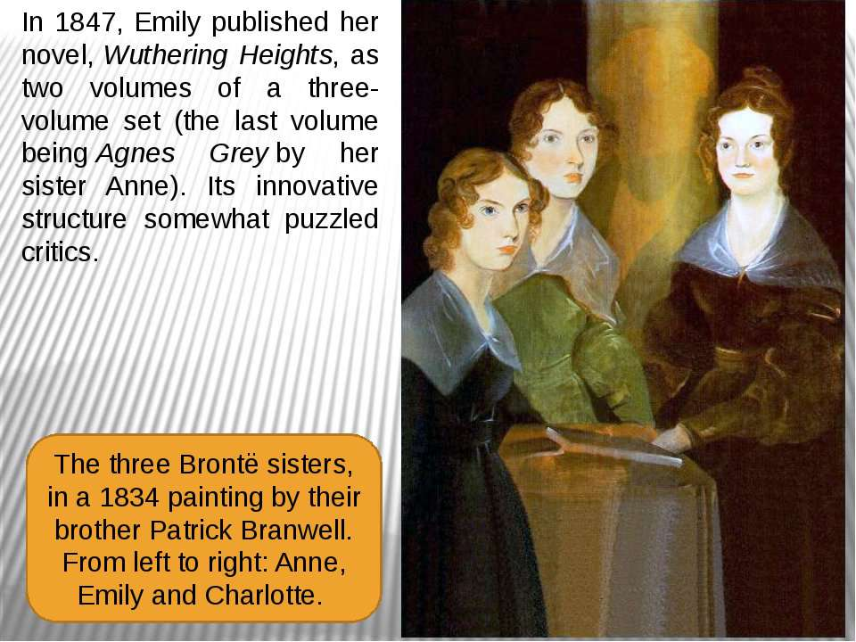 In 1847, Emily published her novel, Wuthering Heights, as two volumes of a th...