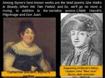 Among Byron's best-known works are the brief poemsShe Walks in Beauty,When ...