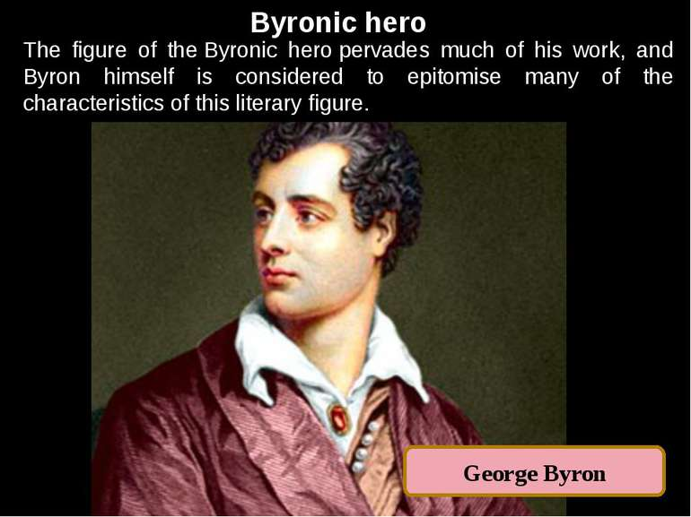 Byronic hero The figure of the Byronic hero pervades much of his work, and By...