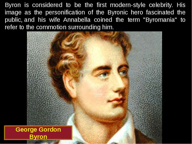 Byron is considered to be the first modern-style celebrity. His image as the ...