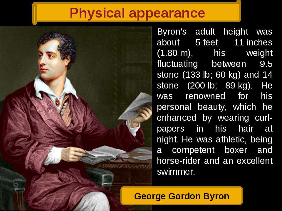 Physical appearance Byron's adult height was about 5feet 11inches (1.80m),...
