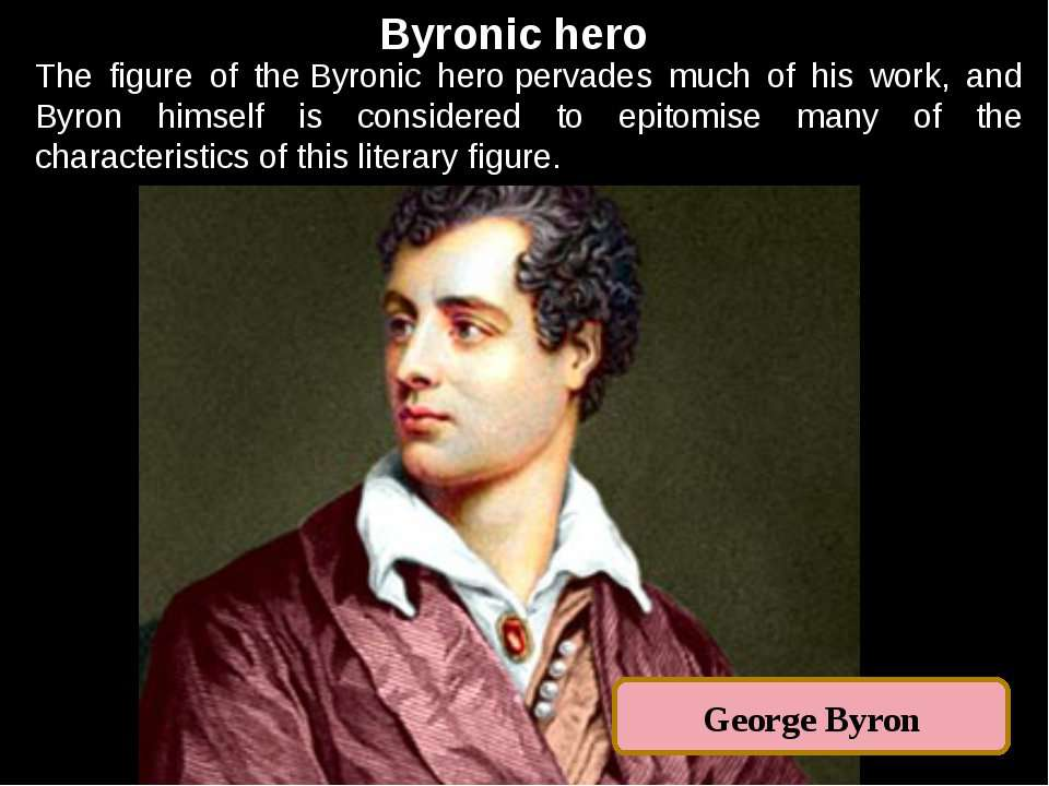 Byronic hero The figure of theByronic heropervades much of his work, and By...